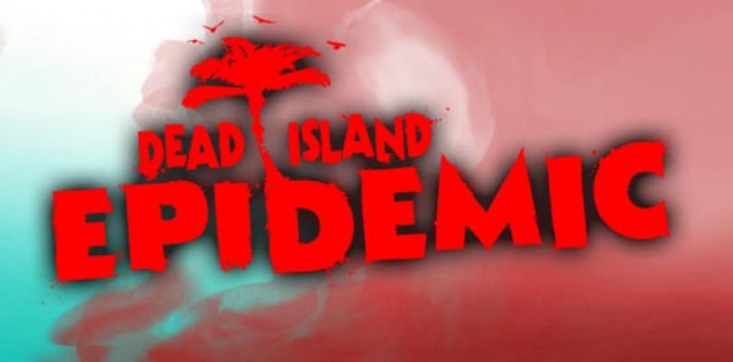 Dead Island: Epidemic abre el registro para su beta cerrada