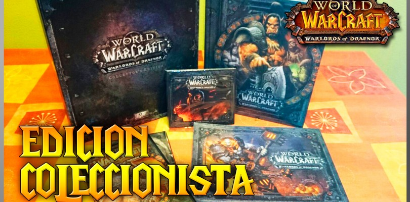 Unboxing World of Warcraft: Warlords of Draenor Edición Coleccionista