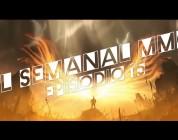 El Semanal MMO ep 15 – Resumen de la semana en video