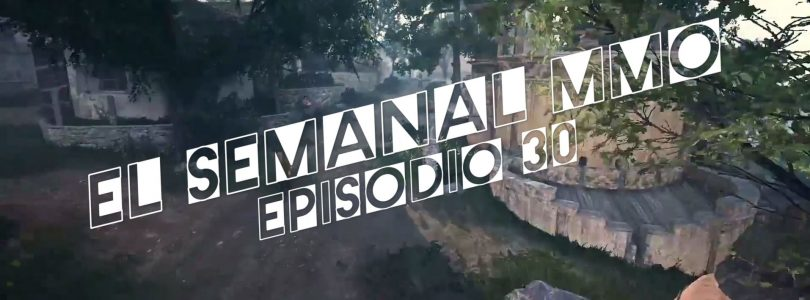 El Semanal MMO episodio 30 – Resumen de la semana en video