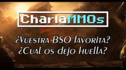 CharlaMMOs: ¿Cuál es la BSO que más recuerdas? o eres de los que prefiere usar su propia música