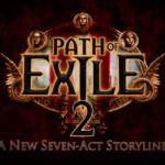 Path of Exile 2 llegará con una nueva campaña de 7 actos, 19 clases ascendidas y muchas novedades